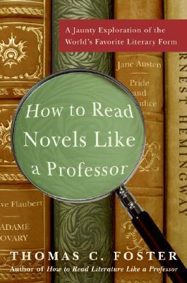 How to Read Novels Like a Professor A Jaunty Exploration of the World's Favorite Literary Form