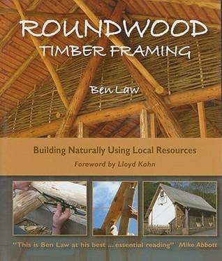 Roundwood Timber Framing: Building Naturally Using Local