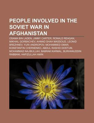 People Involved in the Soviet War in Afghanistan: Osama Bin Laden, Jimmy Carter, Ronald Reagan, Mikhail Gorbachev, Ahmad Shah Massoud