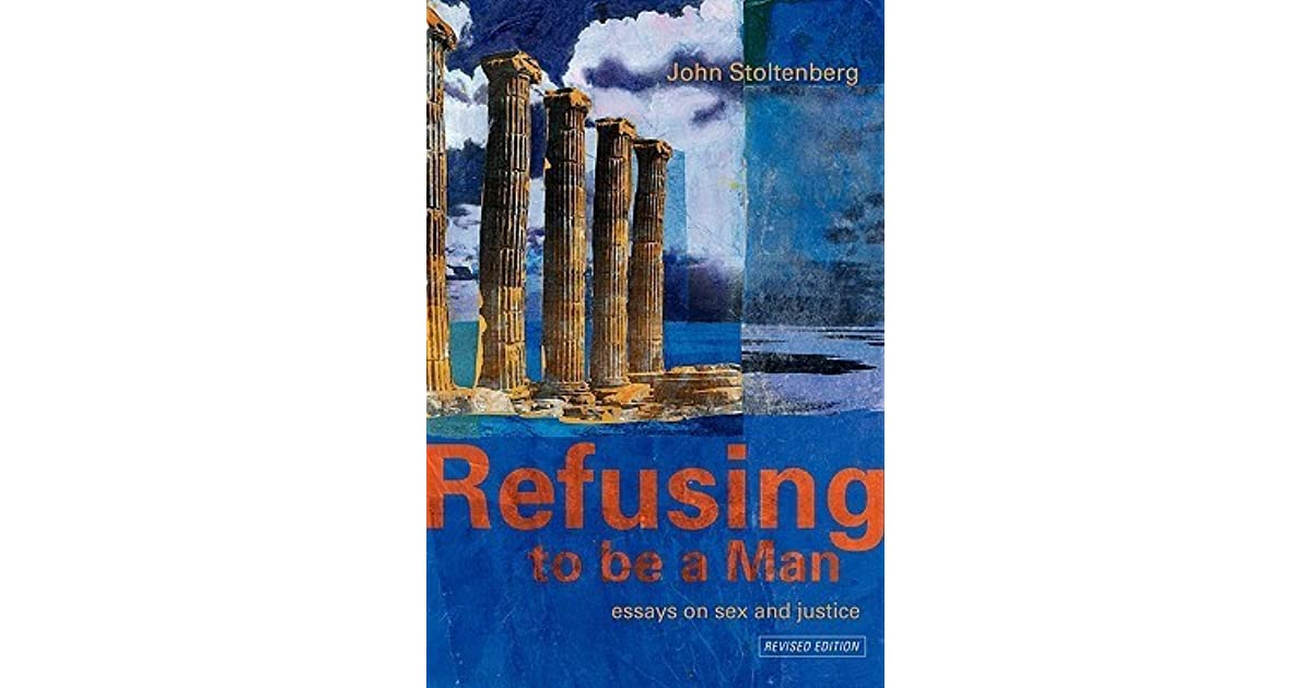 refusing to be a man essays on sex and justice by john stoltenberg