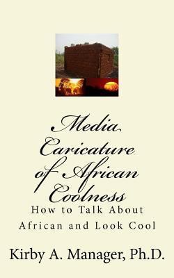 Media Caricature of African Coolness: How To Talk About Africa and Look Cool