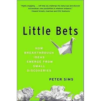 Little Bets: How Breakthrough Ideas Emerge from Small