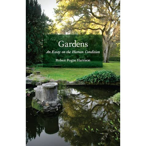 gardens an essay on the human condition by robert pogue harrison