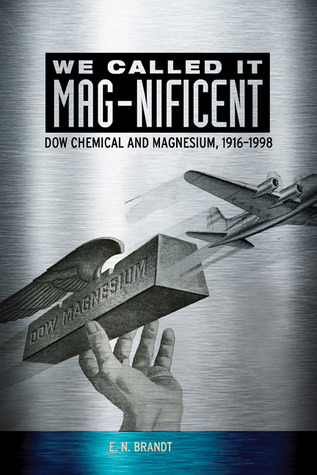 We Called It Mag-Nificent Dow Chemical and Magnesium, 1916-1998