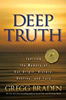 Deep Truth: Igniting the Memory of Our Origin, History, Destiny, and Fate