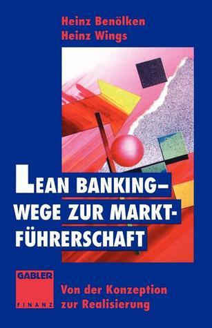 Lean Banking Wege Zur Marktfuhrerschaft: Von Der Konzeption Zur Realisierung