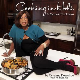 Cooking in Heels: A Memoir Cookbook