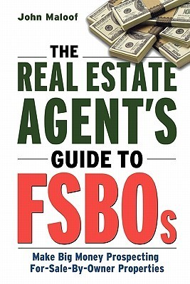 The Real Estate Agent's Guide to FSBOs - Make Big Money Prospecting For Sale By Owner Properties