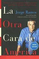 La Otra Cara de America: Historias de los immigrantes latinoamericanos que estan cambiando a Estados Unidos