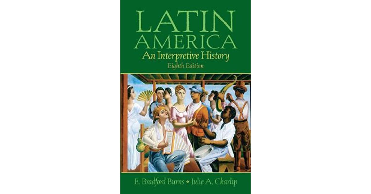 Latin america: an interpretive history by julie a. Charlip.