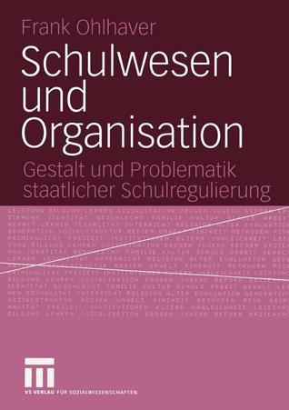 Schulwesen Und Organisation: Gestalt Und Problematik Staatlicher Schulregulierung