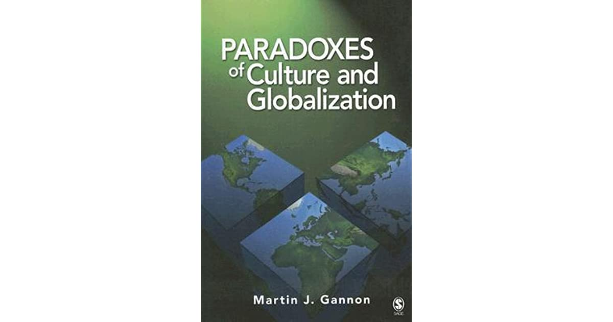 paradoxes of culture and globalization Liljana siljanovska european media culture identities and paradoxes of cultural globalizationpdf abstract: the local and the global, as explained by theorists of cultural globalization (robertson, giddens and waters) are not mutually exclusive but there are two dimensions of dialectical opposition to the uncertain process of a global culture.