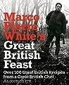 Marco Pierre White's Great British Feast: Over 100 Great British Recipes from a Great British Chef. with Alex Antonioni