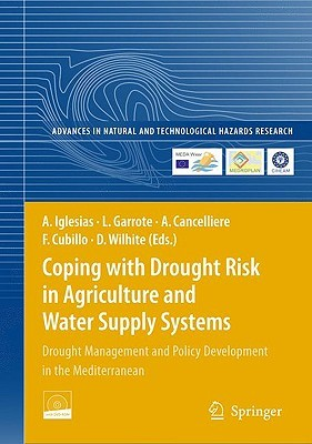 Coping with Drought Risk in Agriculture and Water Supply Systems: Drought Management and Policy Development in the Mediterranean [With CDROM]