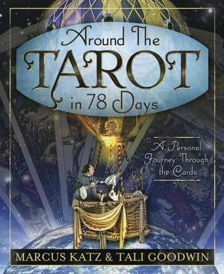 Around the Tarot in 78 Days A Personal Journey Through the Cards