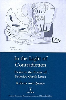 In the Light of Contradiction Desire in the Poetry of Federico Garcia Lorca