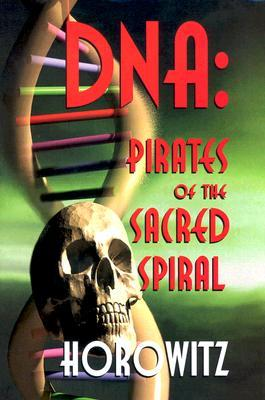 DNA: Pirates of the Sacred Spiral by Leonard G. Horowitz
