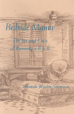 Bedside Manor: The Ins and Outs of Running a B & B