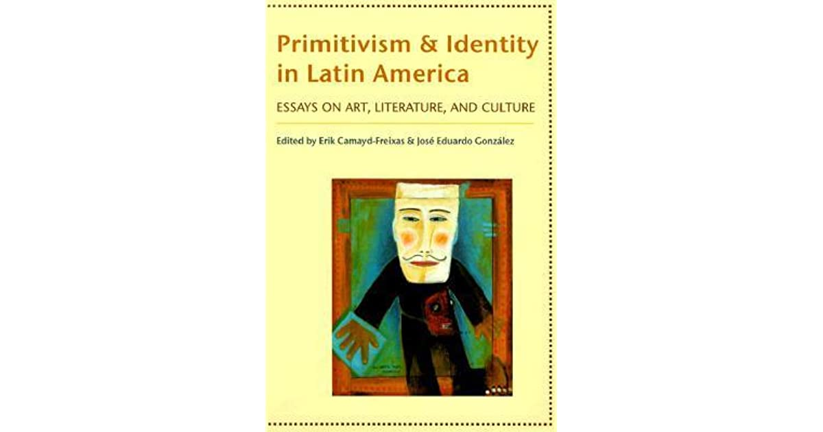 essay by erik camayd freixas In primitivism and identity in latin america: essays on art, literature, and culture,  edited by erik camayd-freixas and josé eduardo gonzález, pp 135-55.