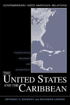 The United States and the Caribbean Transforming Hegemony and Sovereignty