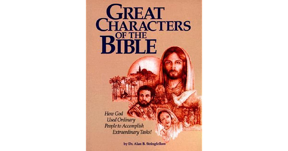 Great Characters of the Bible: How God Uses Ordinary People to