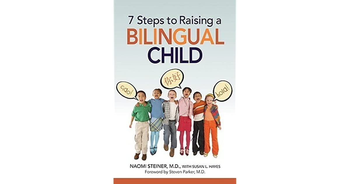 A Plan For Raising Brilliant Kids >> 7 Steps To Raising A Bilingual Child By Naomi Steiner