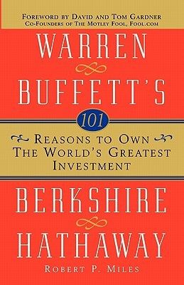 101 Reasons To Own The World S Greatest Investment Warren Buffett S Berkshire Hathaway By Robert P Miles