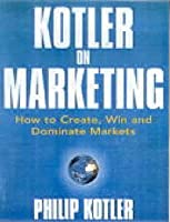 Kotler on marketing how to create win and dominate markets by kotler on marketing kotler on marketing how to create win and dominate markets fandeluxe Choice Image