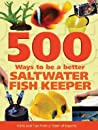 500 Ways to Be a Better Saltwater Fishkeeper: Hints and Tips from a Team of Experts