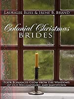 Colonial Christmas Brides: Four Romances Glow from the Windows of Old Williamsburg and Jamestown
