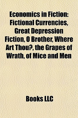 Economics in Fiction: Fictional Currencies, Great Depression Fiction, O Brother, Where Art Thou?, the Grapes of Wrath, of Mice and Men