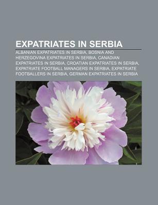 Expatriates in Serbia: Albanian Expatriates in Serbia, Bosnia and Herzegovina Expatriates in Serbia, Canadian Expatriates in Serbia
