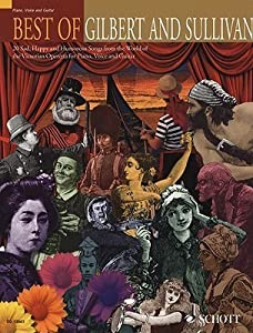Best of Gilbert and Sullivan: 20 Sad, Happy and Humorous Songs from the World of the Victorian Operetta in Easy Arrangements for Piano, Voice and Guitar