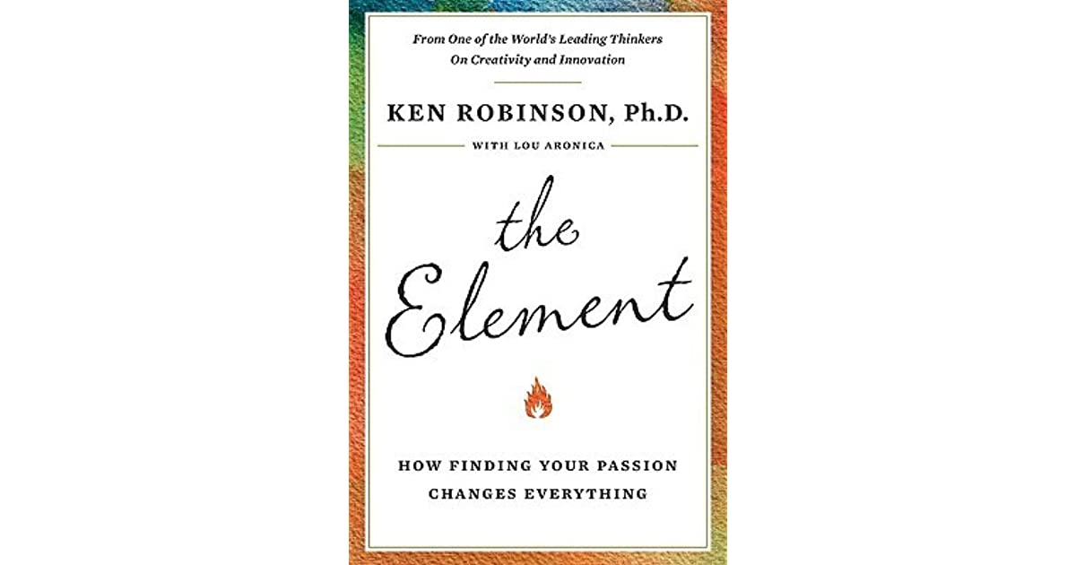 The Element How Finding Your Passion Changes Everything By Ken Robinson