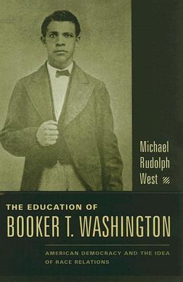 The Education of Booker T. Washington: American Democracy and the Idea of Race Relations