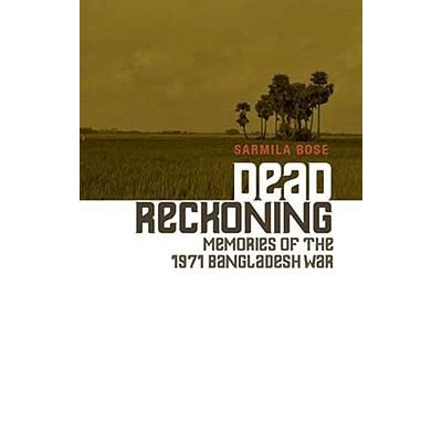 Dead Reckoning: Memories of the 1971 Bangladesh War by