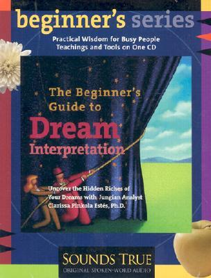 The Beginner's Guide to Dream Interpretation: Uncover the Hidden Riches of Your Dreams