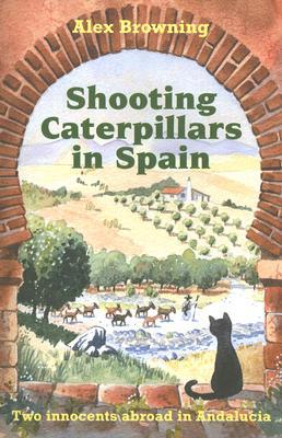 Shooting Caterpillars In Spain:  Two Innocents Aboard In Andalucia