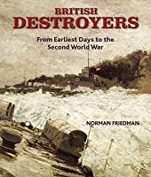 British Destroyers: From Earliest Days To The Second World War