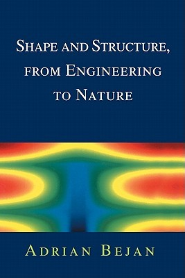 Shape and Structure, from Engineering to Nature by Adrian Bejan