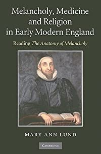 Melancholy, Medicine and Religion in Early Modern England: Reading the Anatomy of Melancholy