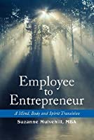 Employee to Entrepreneur: A Mind, Body and Spirit Transition