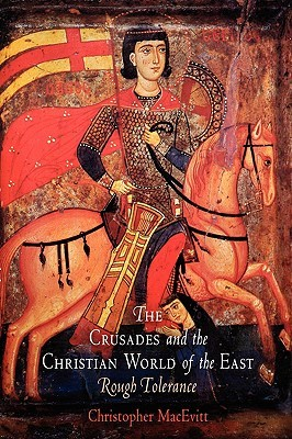 The Crusades and the Christian World of the East by Christopher MacEvitt