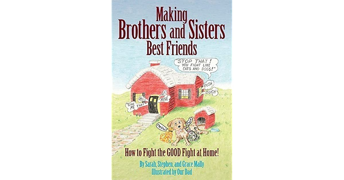 Making brothers and sisters best friends how to fight the good making brothers and sisters best friends how to fight the good fight at home by sarah mally fandeluxe Epub