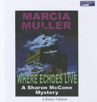 Where Echoes Live by Marcia Muller