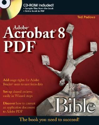 Adobe Acrobat 8 PDF Bible [With CDROM] by Ted Padova