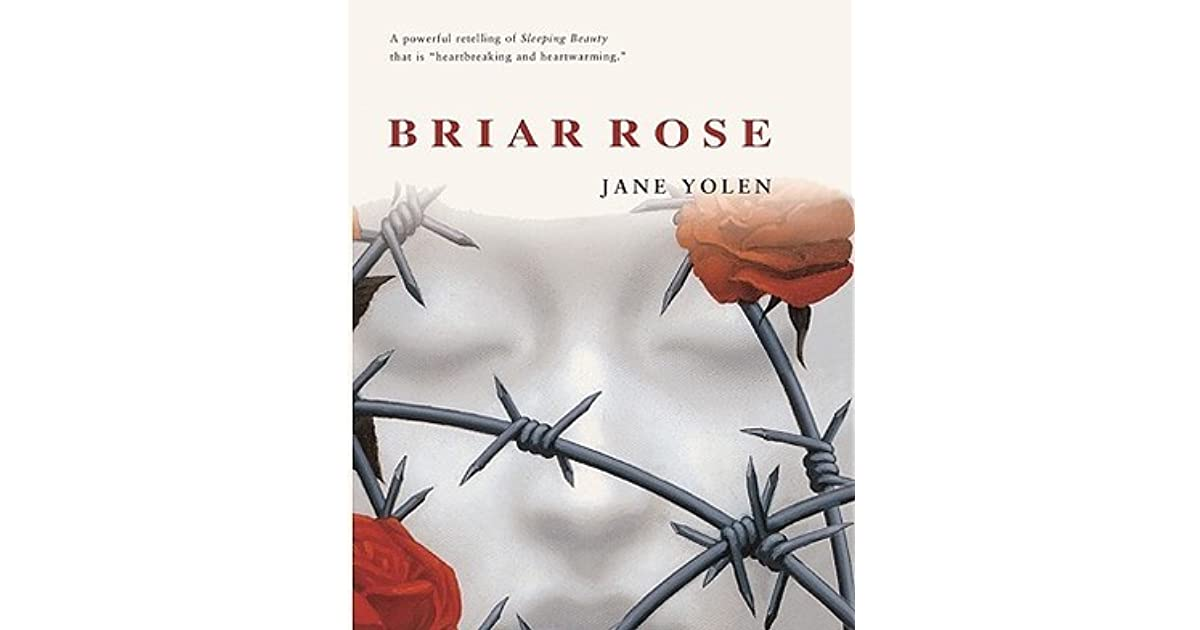 essays on briar rose by jane yolen View this essay on insightful critical response demonstrating an essay insightful critical response demonstrating an understanding and 90,000+ more term papers written by (yolen, 1992) briar rose tells a story of gemma's life while at the same time relaying incidents of a.