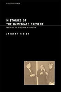 Histories of the Immediate Present: Inventing Architectural Modernism