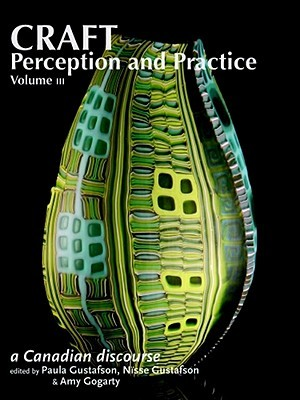 Craft Perception and Practice: A Canadian Discourse, Volume 3