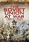 The Soviet Union At War 1941 1945